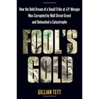 Giá Fool's Gold: How Unrestrained Greed Corrupted a Dream, Shattered Global Markets and Unleashed a Catastrophe