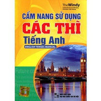 Cẩm Nang Sử Dụng Các Thì Tiếng Anh