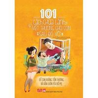 101 Cách Chữa Lành Vết Thương Cho Con Sau Đổ Vỡ