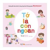 Tớ Là Con Ngoan Hướng Dẫn Thực Hành Kỹ Năng Sống Theo Phương Pháp Montessori