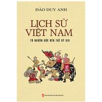 Lịch Sử Việt Nam Từ Nguồn Gốc Đến Thế Kỷ XIX