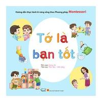 Tớ Là Bạn Tốt Hướng Dẫn Thực Hành Kỹ Năng Sống Theo Phương Pháp Montessori