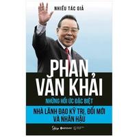 Phan Văn Khải - Nhà Lãnh Đạo Kỹ Trị, Đổi Mới Và Nhân Hậu