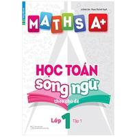 Maths A+ Học Toán Song Ngữ Theo Chủ Đề (Lớp 1-5)