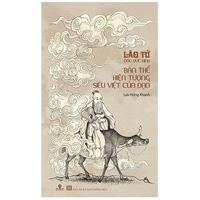Lão Tử - Đạo Đức Kinh: Bản Thể Hiện Tượng Siêu Việt Của Đạo