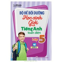 Bộ Đề Bồi Dưỡng Học Sinh Giỏi Tiếng Anh Toàn Diện (Lớp 5)