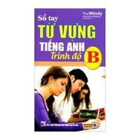 Sổ Tay Từ Vựng Tiếng Anh - Trình Độ B