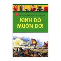 Kể Chuyện Thăng Long - Hà Nội: Kinh Đô Muôn Đời