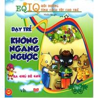 EQ - IQ : Bồi Dưỡng Tính Cách Tốt Cho Trẻ - Dạy Trẻ Không Ngang Ngược (Tập 1-2)