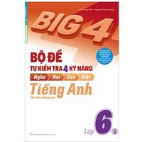 Big 4 Bộ Đề Tự Kiểm Tra 4 Kỹ Năng Nghe - Nói - Đọc - Viết Tiếng Anh Lớp 6 (Tập 1-2)