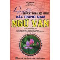 Luyện Giải Đề Trước Kỳ Thi Đại Học 3 Miền Bắc Trung Nam - Ngữ Văn