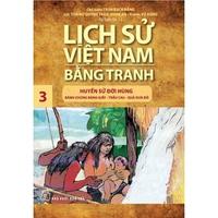 Lịch Sử Việt Nam Bằng Tranh - Huyền Sử Đời Hùng: Bánh Chưng Bánh Dày, Trầu Cau, Qủa Dưa Đỏ (Tập 3)