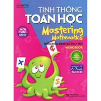 Tinh Thông Toán Học - Mastering Mathematics (Dành Cho Trẻ 6 - 7 Tuổi)