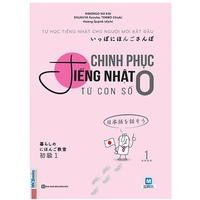 Chinh Phục Tiếng Nhật Từ Con Số 0 (Tập 1)