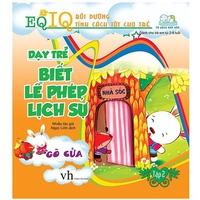 EQ-IQ : Bồi Dưỡng Tính Cách Tốt Cho Trẻ - Dạy Trẻ Biết Lễ Phép, Lịch Sự (Tập 1-2)