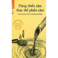 Dùng Thiền Tâm Để Thay Thế Phiền Tâm