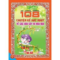 108 Chuyện Kể Hay Nhất Về Các Loài Cây Và Hoa Quả (Tập 1-2)