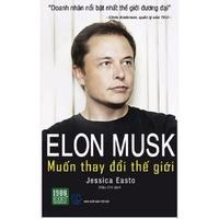 Elon Musk - Muốn Thay Đổi Thế Giới