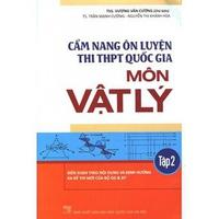 Cẩm Nang Ôn Luyện Thi THPT Quốc Gia Môn Vật Lý (Tập 1-2)