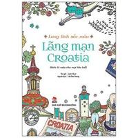 Lung Linh Sắc Màu - Lãng Mạn Croatia (Sách Tô Màu Dành Cho Người Lớn)