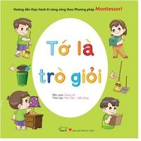 Tớ Là Trò Giỏi Hướng Dẫn Thực Hành Kỹ Năng Sống Theo Phương Pháp Montessori