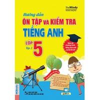 Hướng Dẫn Ôn Tập Và Kiểm Tra Tiếng Anh Lớp 5 (Tập 1-2)
