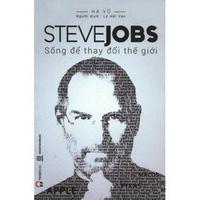 Steve Jobs - Sống Để Thay Đổi Thế Giới