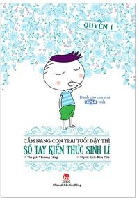 Cẩm Nang Con Trai Tuổi Dậy Thì - Quyển 1 - Sổ Tay Kiến Thức Sinh Lí (Tái Bản 2019)