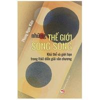 Những Thế Giới Song Song - Khả Thể Và Giới Hạn Trong (Tái) Diễn Giải Văn Chương