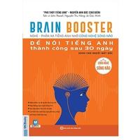 BRAIN BOOSTER - Nghe, Phản Xạ Tiếng Anh Nhờ Công Nghệ Sóng Não: Để Nói Tiếng Anh Thành Công Sau 30 Ngày Dành Cho Người Mất Gốc