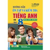 Hướng dẫn ôn tập và kiểm tra tiếng Anh Lớp 8 (Tập 1-2)