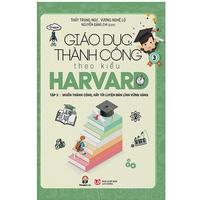 Giáo Dục Thành Công Theo Kiểu Harvard (Tập 1-3)