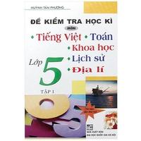 Đề Kiểm Tra Học Kì Môn Tiếng Việt, Toán, Khoa Học, Lịch Sử, Địa Lí Lớp (4-5)