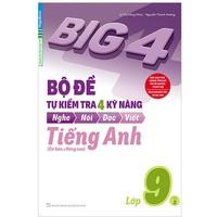 Big 4 Bộ Đề Tự Kiểm Tra 4 Kỹ Năng Nghe - Nói - Đọc - Viết Tiếng Anh Lớp 9 (Tập 1-2)