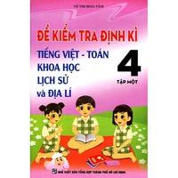 Đề Kiểm Tra Định Kì Tiếng Việt Toán Khoa Học Lịch Sử Địa Lí Lớp 4 (Tập 1-2)