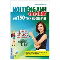 Nói Tiếng Anh Cực Chất Với 150 Tình Huống Việt: Hay Là Phượt Một Chuyến Đi