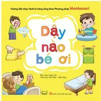 Dậy Nào Bé Ơi Hướng Dẫn Thực Hành Kỹ Năng Sống Theo Phương Pháp Montessori