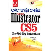 Các Tuyệt Chiêu Adobe Illustrator CS5 - Thực Hành Bằng Hình Minh Họa (Kèm CD)