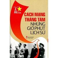70 Năm Thành Lập Nước - Cách Mạng Tháng Tám Những Giờ Phút Lịch Sử