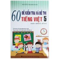 60 Đề Kiểm Tra Và Đề Thi Tiếng Việt (Lớp 1-5)