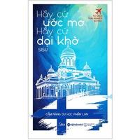 Hãy Cứ Ước Mơ, Hãy Cứ Dại Khờ - Cẩm Nang Du Học Phần Lan