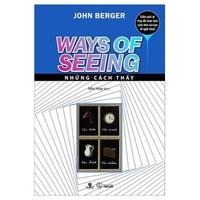 Ways Of Seeing - Những Cách Thấy