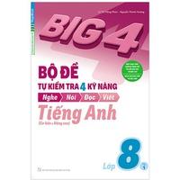 Big 4 Bộ Đề Tự Kiểm Tra 4 Kỹ Năng Nghe - Nói - Đọc - Viết Tiếng Anh Lớp 8 (Tập 1-2)