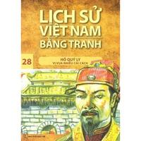 Lịch Sử Việt Nam Bằng Tranh: Hồ Quý Ly Vị Vua Nhiều Cải Cách (Tập 28)