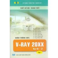 Thiết Kế Nội - Ngoại Thất - Giáo Trình 3DS V-Ray 20XX Từ A - Z (Tập 1)