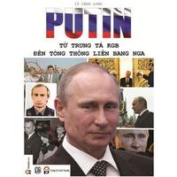 Putin - Từ Trung Tá KGB Đến Tổng Thống Liên Bang Nga