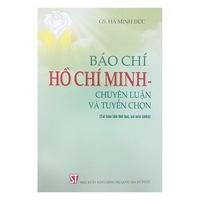 Báo Chí Hồ Chí Minh - Chuyên Luận Và Tuyển Chọn
