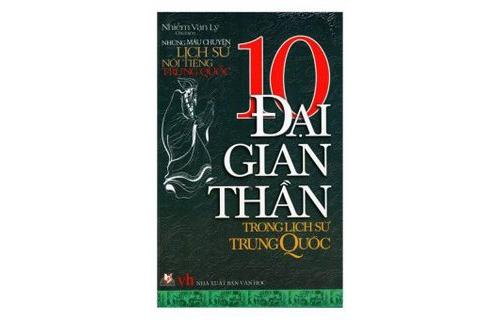 Những Mẩu Chuyện Lịch Sử Nổi Tiếng Trung Quốc - 10 Đại Gian Thần Trong Lịch Sử Trung Quốc